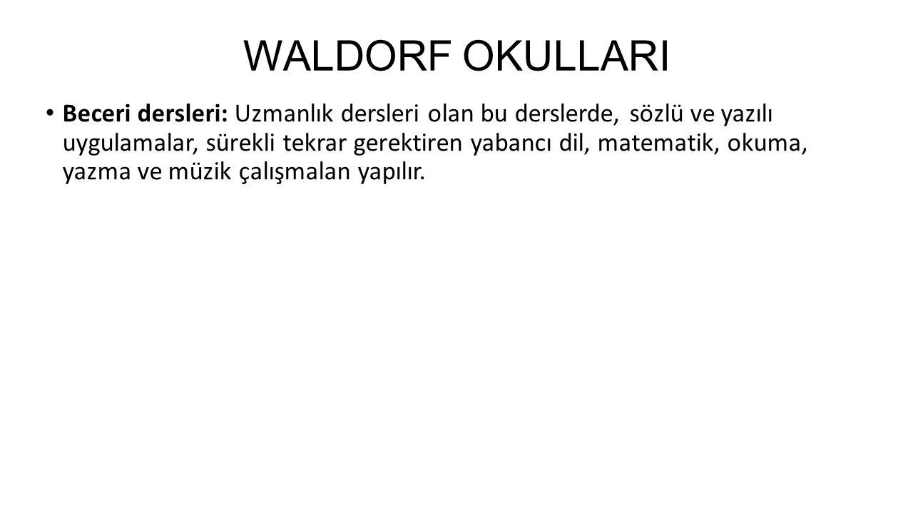 WALDORF OKULLARI Beceri dersleri: Uzmanlık dersleri olan bu derslerde, sözlü ve yazılı uygulamalar, sürekli tekrar gerektiren yabancı dil, matematik, okuma, yazma ve müzik çalışmalan yapılır.