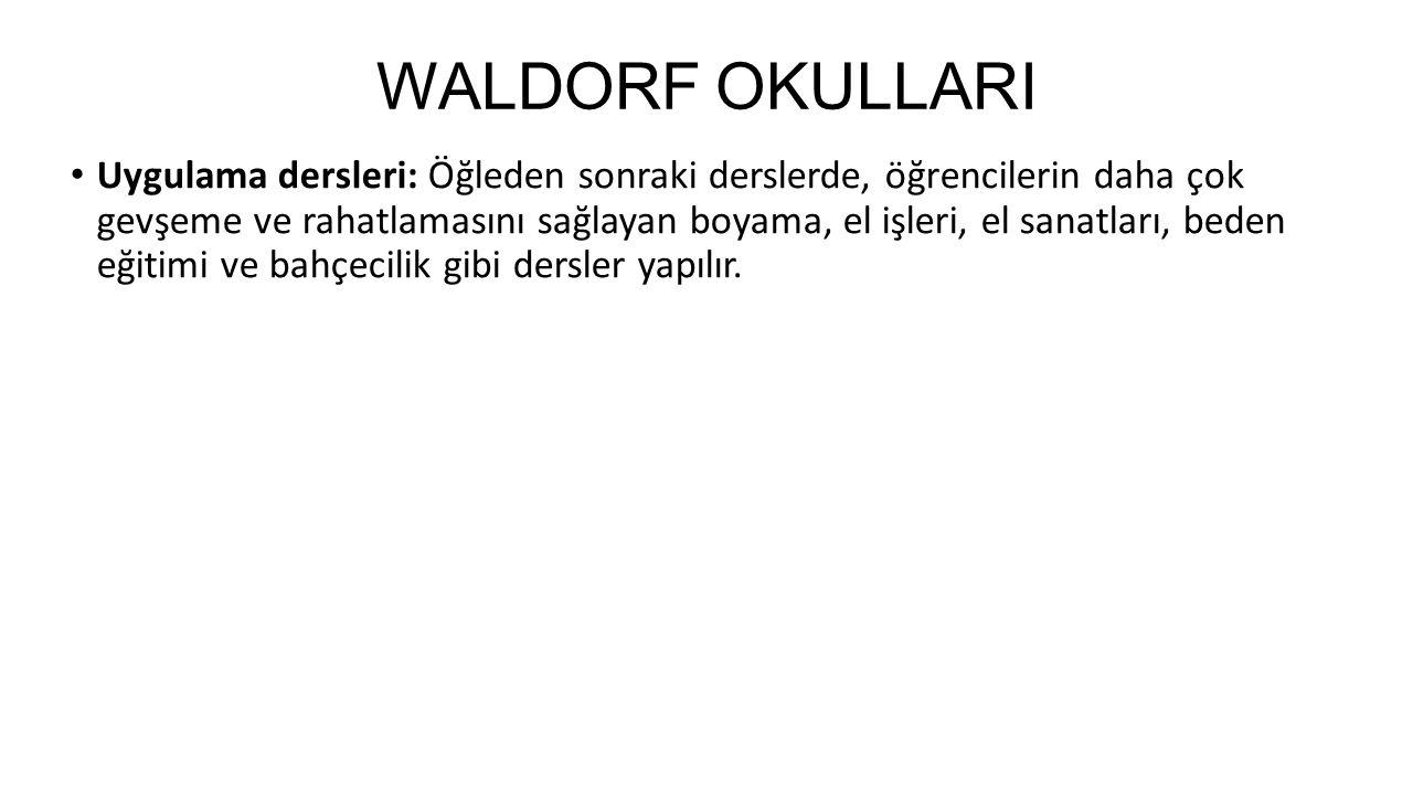 WALDORF OKULLARI Uygulama dersleri: Öğleden sonraki derslerde, öğrencilerin daha çok gevşeme ve rahatlamasını sağlayan boyama, el işleri, el sanatları, beden eğitimi ve bahçecilik gibi dersler yapılır.