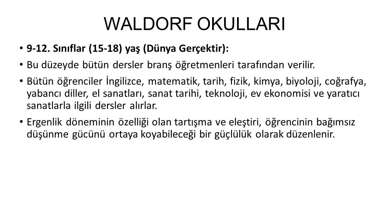 WALDORF OKULLARI 9-12. Sınıflar (15-18) yaş (Dünya Gerçektir): Bu düzeyde bütün dersler branş öğretmenleri tarafından verilir. Bütün öğrenciler İngil