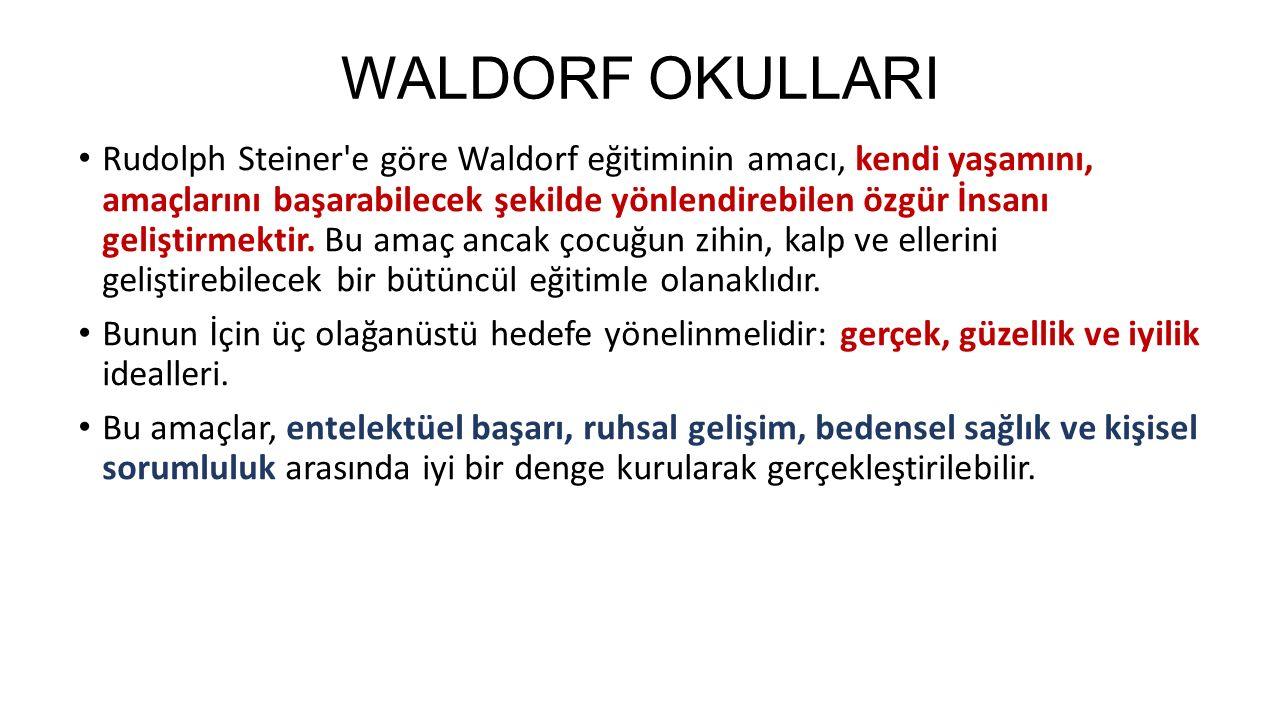 WALDORF OKULLARI Rudolph Steiner e göre Waldorf eğitiminin amacı, kendi yaşamını, amaçlarını başarabilecek şekilde yönlendirebilen özgür İnsanı geliştirmektir.