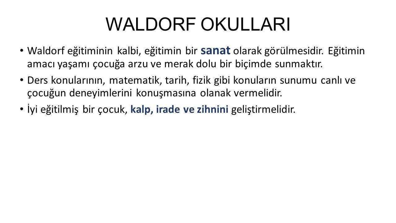 WALDORF OKULLARI Waldorf eğitiminin kalbi, eğitimin bir sanat olarak görülmesidir. Eğitimin amacı yaşamı çocuğa arzu ve merak dolu bir biçimde sunmakt