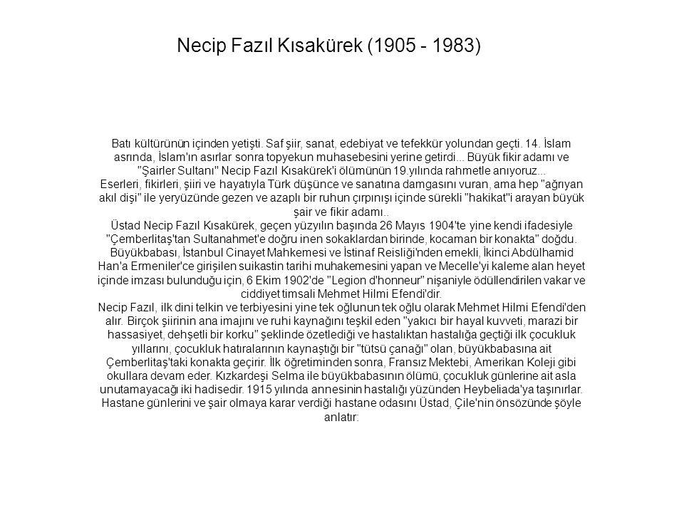 Necip Fazıl Kısakürek (1905 - 1983) Batı kültürünün içinden yetişti. Saf şiir, sanat, edebiyat ve tefekkür yolundan geçti. 14. İslam asrında, İslam'ın