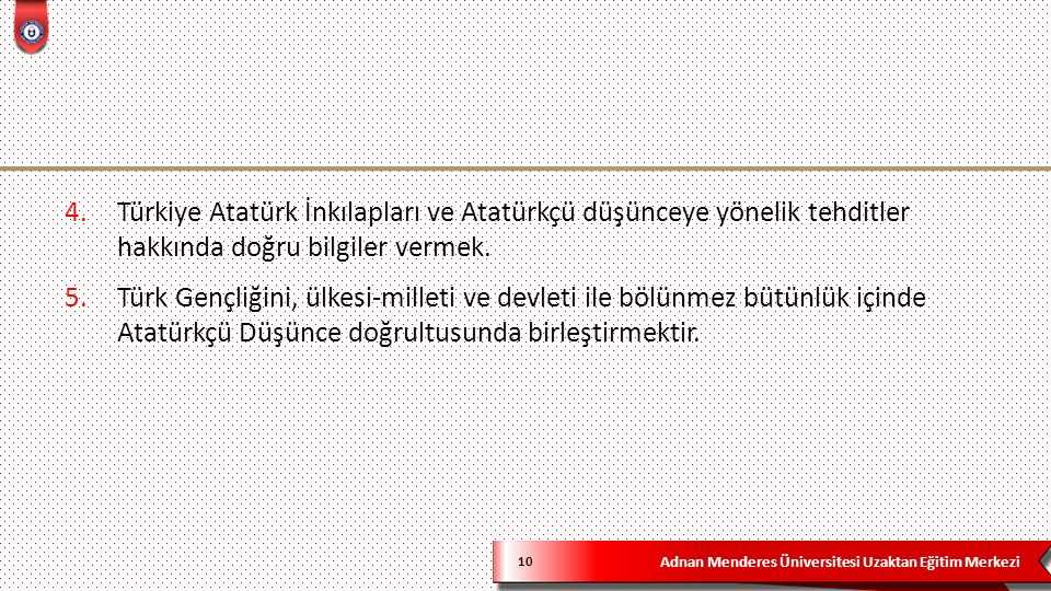 Adnan Menderes Üniversitesi Uzaktan Eğitim Merkezi 10 4.Türkiye Atatürk İnkılapları ve Atatürkçü düşünceye yönelik tehditler hakkında doğru bilgiler v