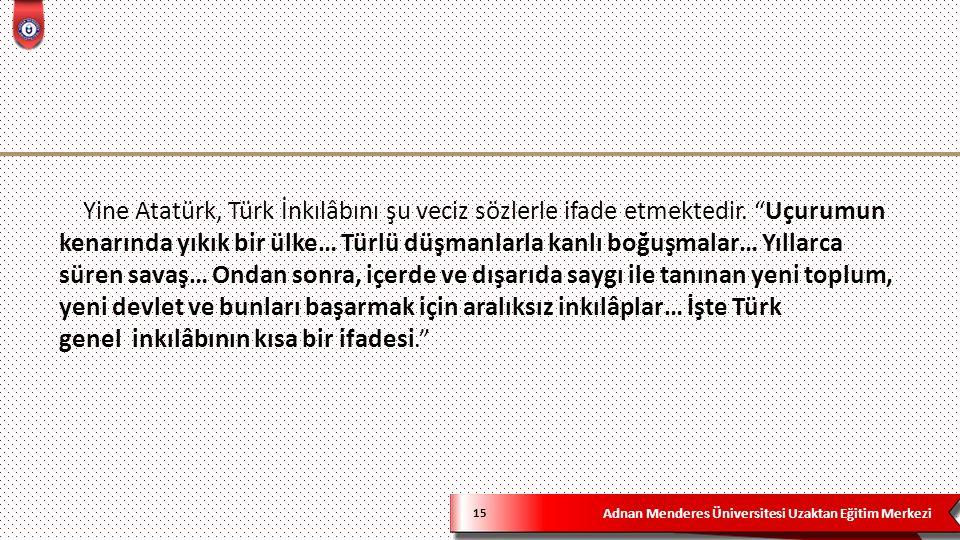 """Adnan Menderes Üniversitesi Uzaktan Eğitim Merkezi 15 Yine Atatürk, Türk İnkılâbını şu veciz sözlerle ifade etmektedir. """"Uçurumun kenarında yıkık bir"""