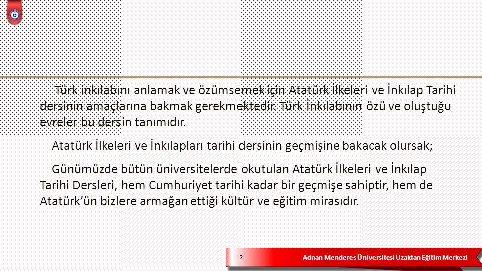 Adnan Menderes Üniversitesi Uzaktan Eğitim Merkezi 3 1925 yılından itibaren Ankara Adliye Hukuk Mektebi'nde Mahmut Esat Bozkurt tarafından ve İhtilaller Tarihi adıyla verilen dersler; Türk Devriminin özelliklerini anlatarak diğer devrim hareketleriyle Türk Devrimini karşılaştırmalı olarak inceliyordu.