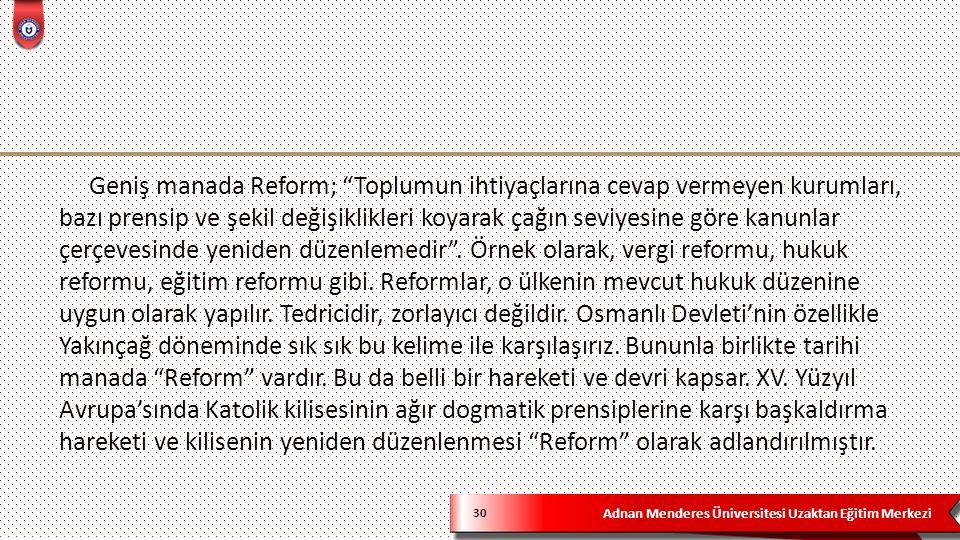 """Adnan Menderes Üniversitesi Uzaktan Eğitim Merkezi 30 Geniş manada Reform; """"Toplumun ihtiyaçlarına cevap vermeyen kurumları, bazı prensip ve şekil değ"""