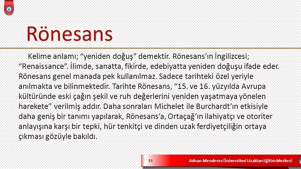 """Adnan Menderes Üniversitesi Uzaktan Eğitim Merkezi 33 Kelime anlamı; """"yeniden doğuş"""" demektir. Rönesans'ın İngilizcesi; """"Renaissance"""". İlimde, sanatta"""