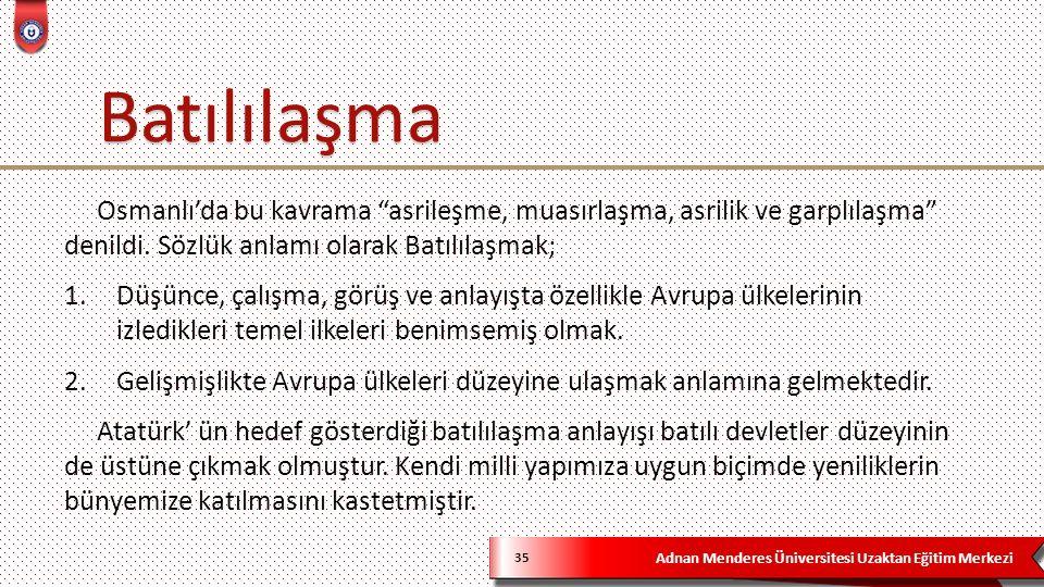 """Adnan Menderes Üniversitesi Uzaktan Eğitim Merkezi 35 Osmanlı'da bu kavrama """"asrileşme, muasırlaşma, asrilik ve garplılaşma"""" denildi. Sözlük anlamı ol"""