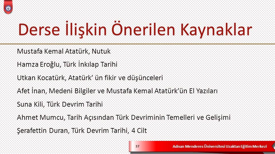 Adnan Menderes Üniversitesi Uzaktan Eğitim Merkezi 37 Mustafa Kemal Atatürk, Nutuk Hamza Eroğlu, Türk İnkılap Tarihi Utkan Kocatürk, Atatürk' ün fikir