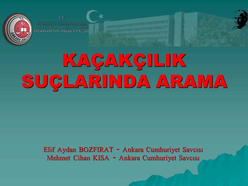Elif Aydan BOZFIRAT - Ankara Cumhuriyet Savcısı Mehmet Cihan KISA - Ankara Cumhuriyet Savcısı KAÇAKÇILIK SUÇLARINDA ARAMA