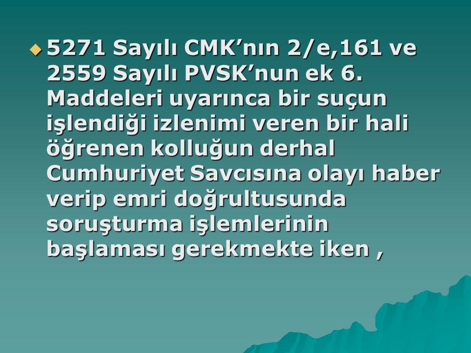  5271 Sayılı CMK'nın 2/e,161 ve 2559 Sayılı PVSK'nun ek 6.