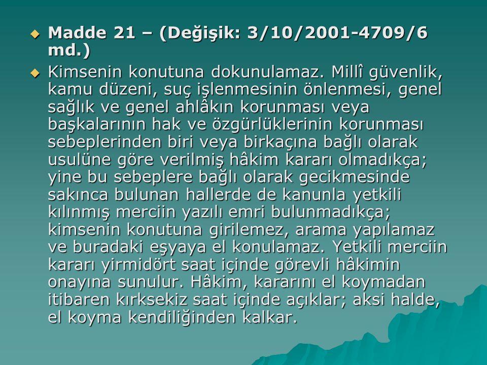  Madde 21 – (Değişik: 3/10/2001-4709/6 md.)  Kimsenin konutuna dokunulamaz.