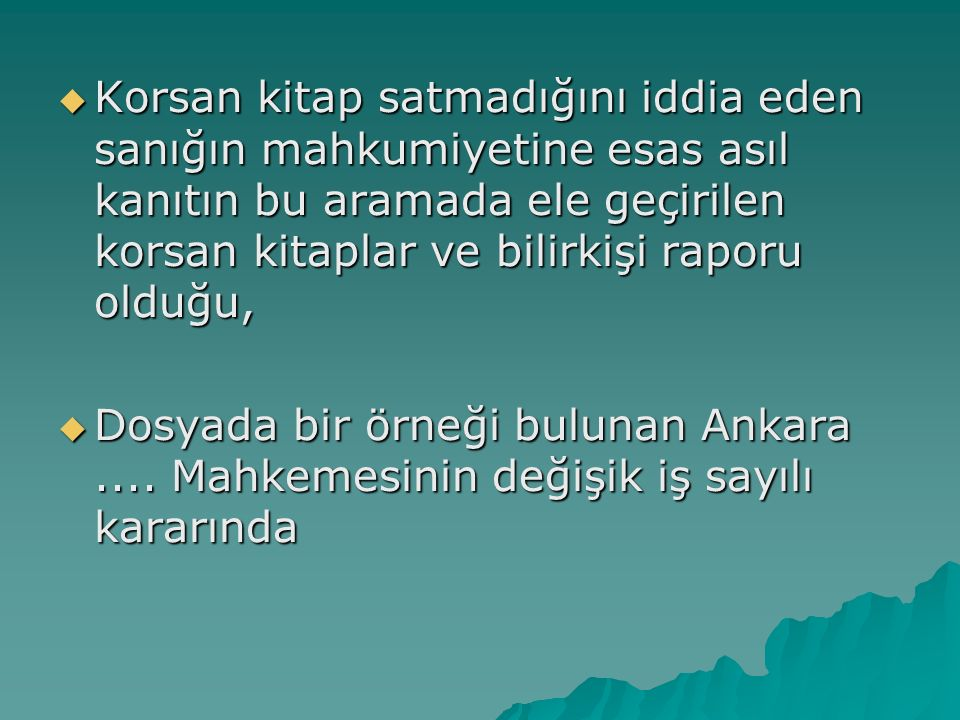  Korsan kitap satmadığını iddia eden sanığın mahkumiyetine esas asıl kanıtın bu aramada ele geçirilen korsan kitaplar ve bilirkişi raporu olduğu,  Dosyada bir örneği bulunan Ankara....