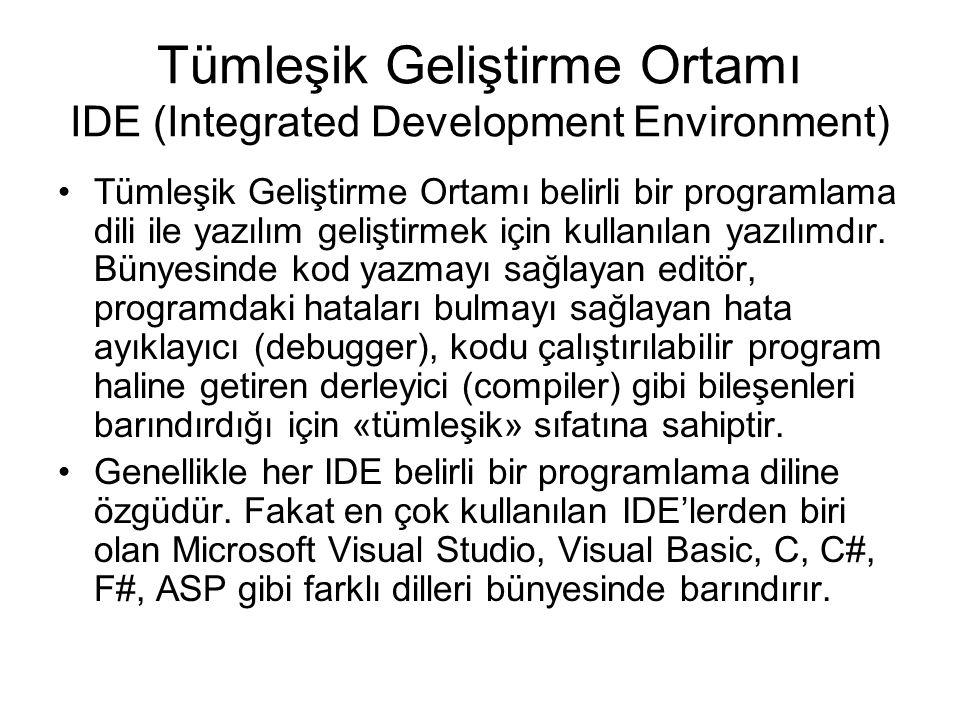 Tümleşik Geliştirme Ortamı IDE (Integrated Development Environment) Tümleşik Geliştirme Ortamı belirli bir programlama dili ile yazılım geliştirmek için kullanılan yazılımdır.