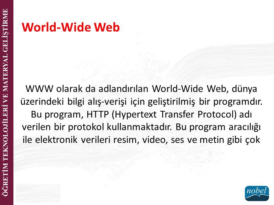 World-Wide Web WWW olarak da adlandırılan World-Wide Web, dünya üzerindeki bilgi alış-verişi için geliştirilmiş bir programdır. Bu program, HTTP (Hype