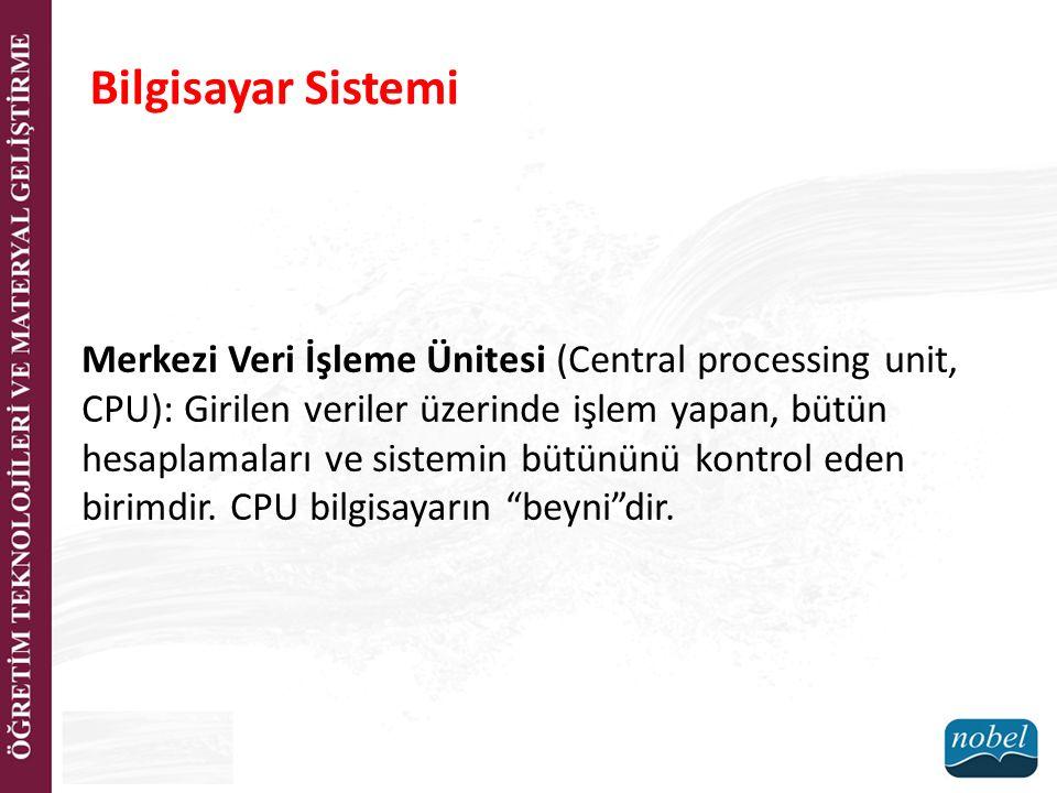 Merkezi Veri İşleme Ünitesi (Central processing unit, CPU): Girilen veriler üzerinde işlem yapan, bütün hesaplamaları ve sistemin bütününü kontrol ede