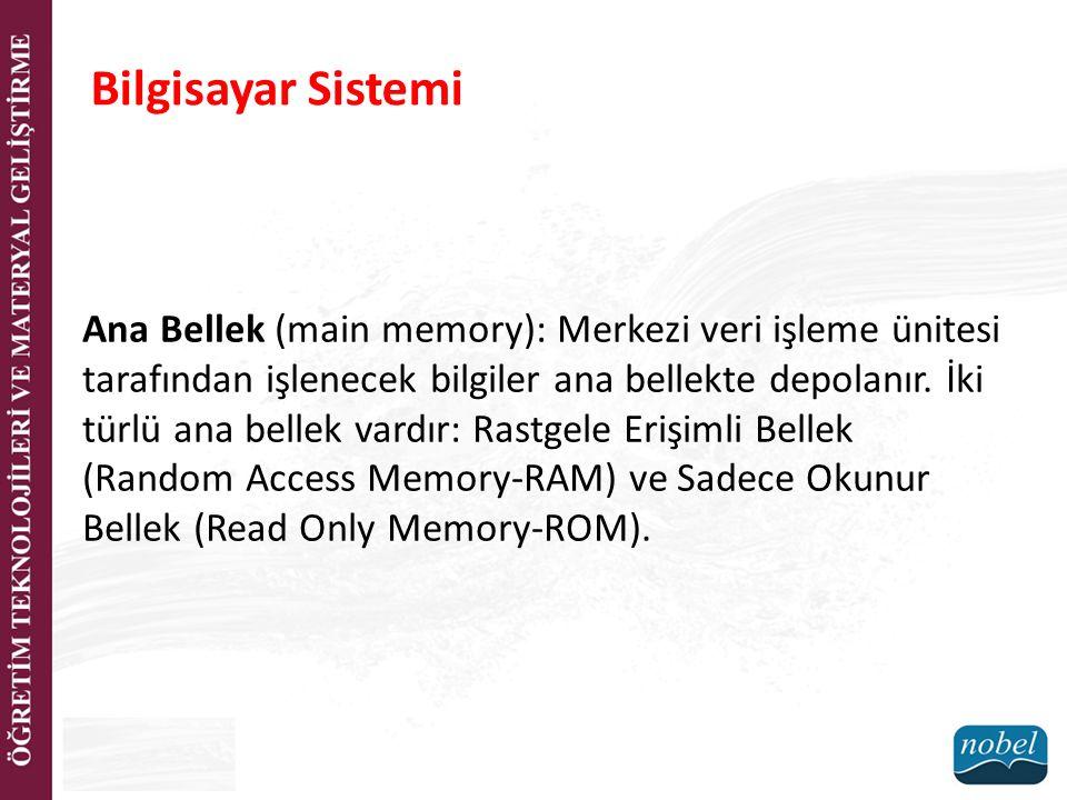 Ana Bellek (main memory): Merkezi veri işleme ünitesi tarafından işlenecek bilgiler ana bellekte depolanır. İki türlü ana bellek vardır: Rastgele Eriş