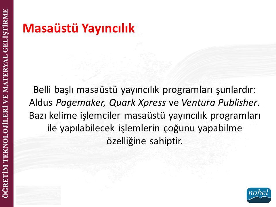 Belli başlı masaüstü yayıncılık programları şunlardır: Aldus Pagemaker, Quark Xpress ve Ventura Publisher. Bazı kelime işlemciler masaüstü yayıncılık