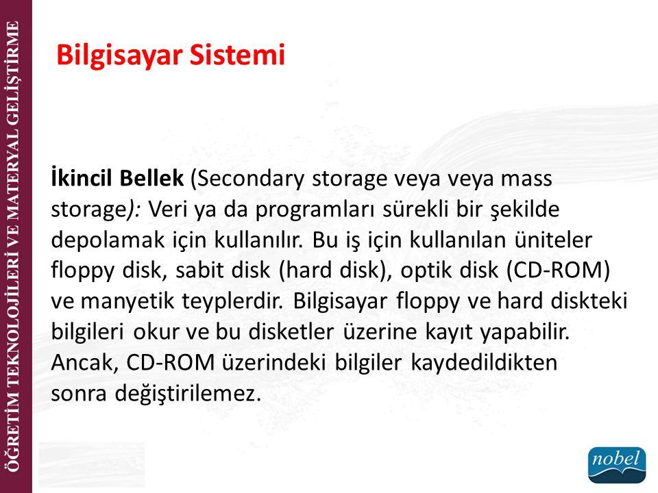 İkincil Bellek (Secondary storage veya veya mass storage): Veri ya da programları sürekli bir şekilde depolamak için kullanılır. Bu iş için kullanılan