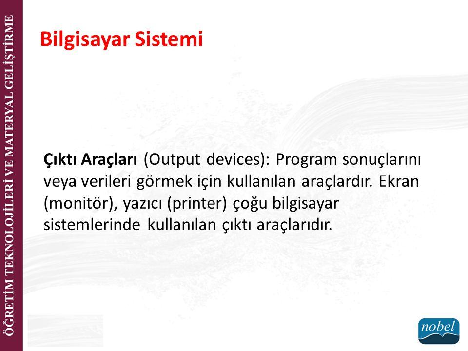Çıktı Araçları (Output devices): Program sonuçlarını veya verileri görmek için kullanılan araçlardır. Ekran (monitör), yazıcı (printer) çoğu bilgisaya