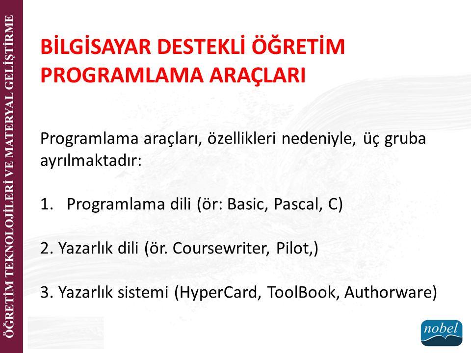 Programlama araçları, özellikleri nedeniyle, üç gruba ayrılmaktadır: 1.Programlama dili (ör: Basic, Pascal, C) 2. Yazarlık dili (ör. Coursewriter, Pil
