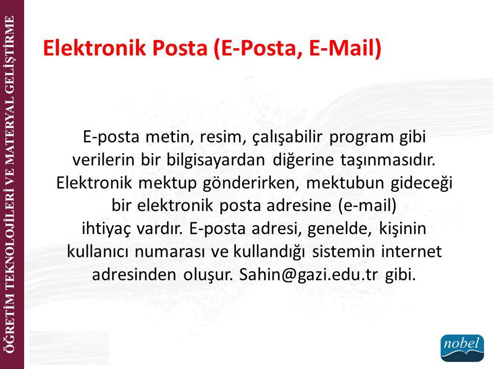 Elektronik Posta (E-Posta, E-Mail) E-posta metin, resim, çalışabilir program gibi verilerin bir bilgisayardan diğerine taşınmasıdır. Elektronik mektup