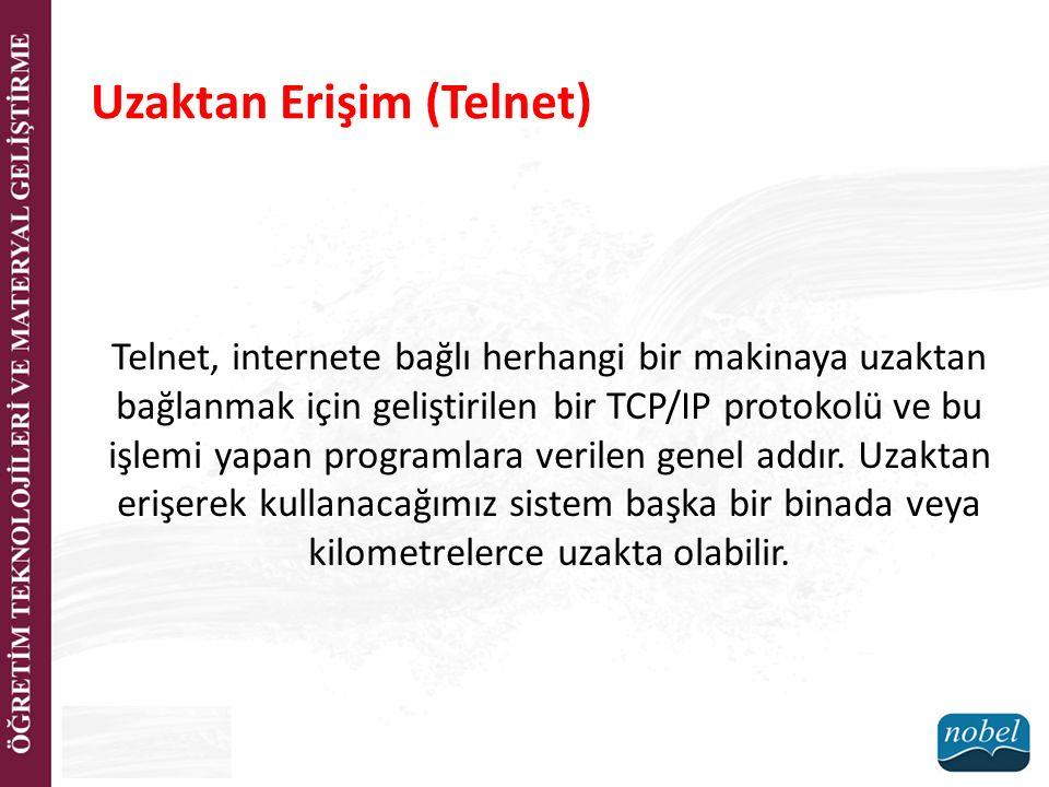 Uzaktan Erişim (Telnet) Telnet, internete bağlı herhangi bir makinaya uzaktan bağlanmak için geliştirilen bir TCP/IP protokolü ve bu işlemi yapan prog