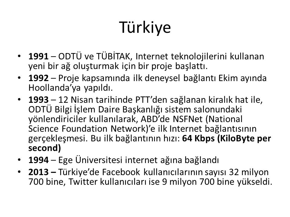 Türkiye 1991 – ODTÜ ve TÜBİTAK, Internet teknolojilerini kullanan yeni bir ağ oluşturmak için bir proje başlattı.