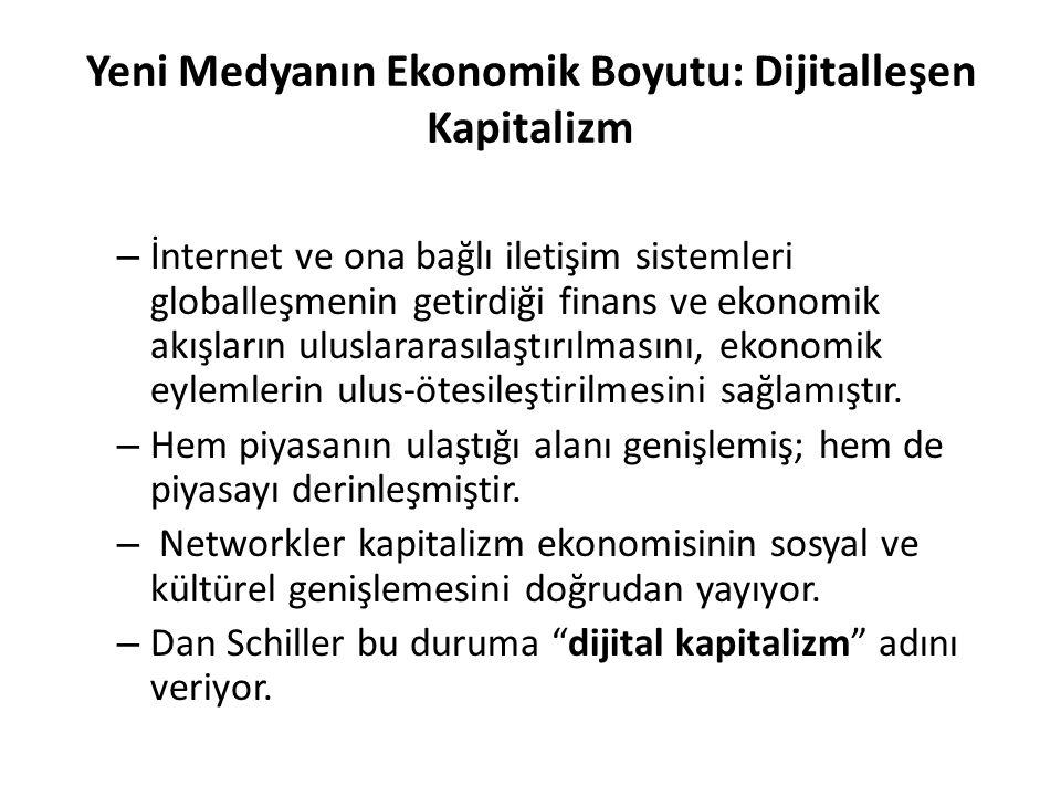 Yeni Medyanın Ekonomik Boyutu: Dijitalleşen Kapitalizm – İnternet ve ona bağlı iletişim sistemleri globalleşmenin getirdiği finans ve ekonomik akışların uluslararasılaştırılmasını, ekonomik eylemlerin ulus-ötesileştirilmesini sağlamıştır.