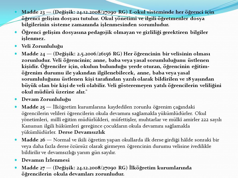 Madde 23 — (Değişik: 24.12.2008/27090 RG) E-okul sisteminde her öğrenci için öğrenci gelişim dosyası tutulur.