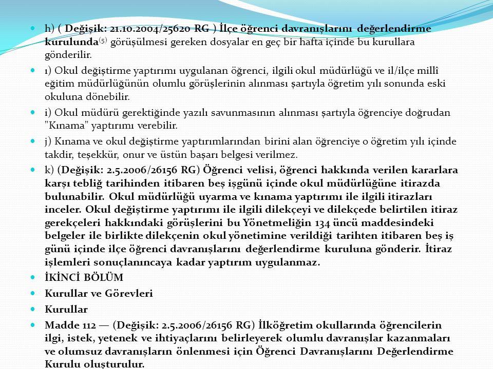 h) ( Değişik: 21.10.2004/25620 RG ) İlçe öğrenci davranışlarını değerlendirme kurulunda (5) görüşülmesi gereken dosyalar en geç bir hafta içinde bu kurullara gönderilir.