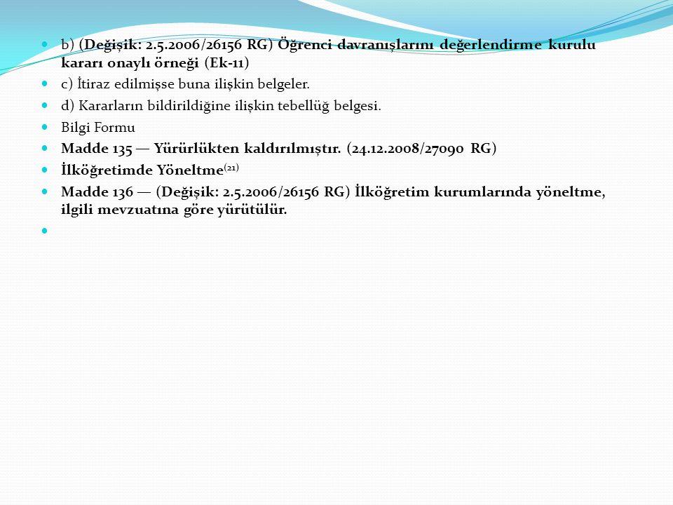 b) (Değişik: 2.5.2006/26156 RG) Öğrenci davranışlarını değerlendirme kurulu kararı onaylı örneği (Ek-11) c) İtiraz edilmişse buna ilişkin belgeler.