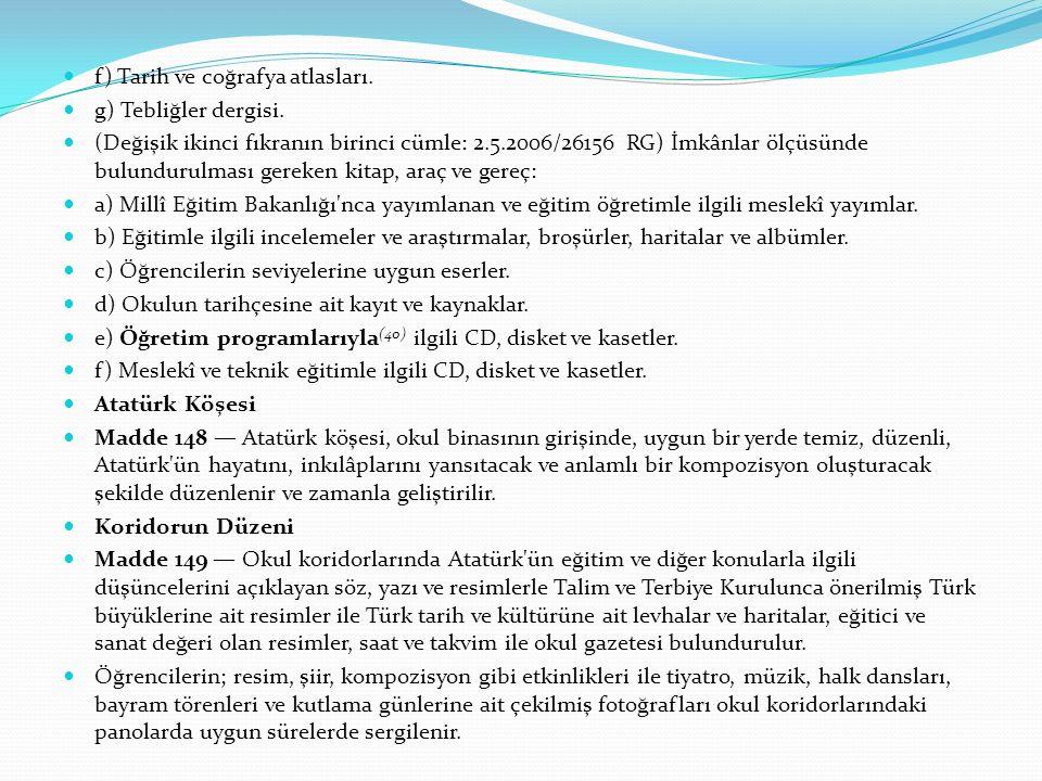 f) Tarih ve coğrafya atlasları. g) Tebliğler dergisi.