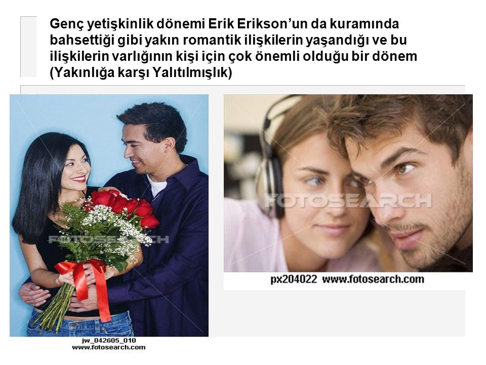 Genç yetişkinlik dönemi Erik Erikson'un da kuramında bahsettiği gibi yakın romantik ilişkilerin yaşandığı ve bu ilişkilerin varlığının kişi için çok ö
