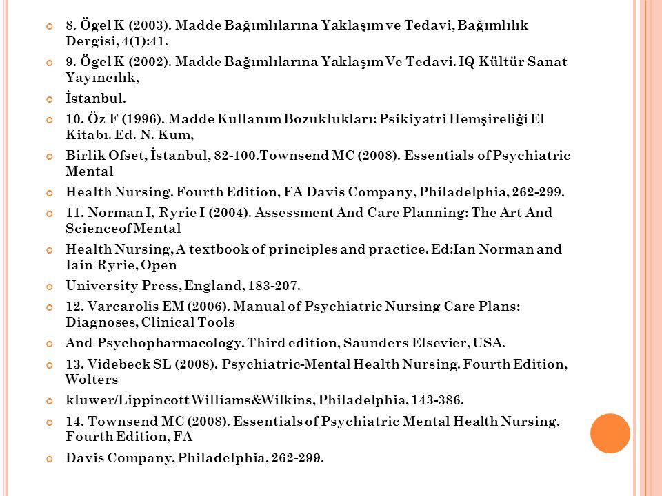 8. Ögel K (2003). Madde Bağımlılarına Yaklaşım ve Tedavi, Bağımlılık Dergisi, 4(1):41. 9. Ögel K (2002). Madde Bağımlılarına Yaklaşım Ve Tedavi. IQ Kü