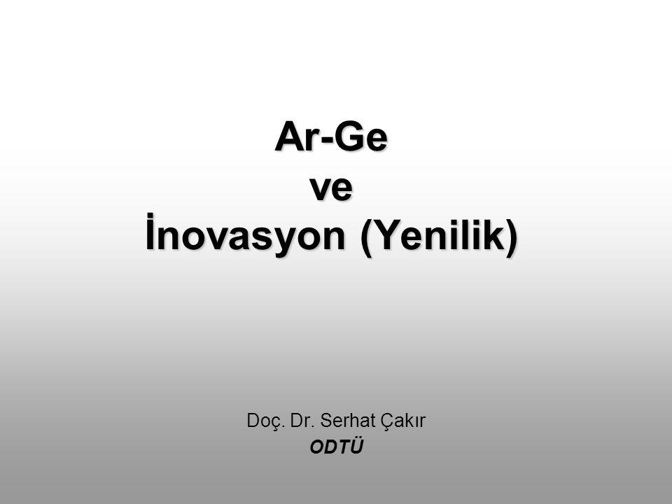 Ar-Ge ve İnovasyon (Yenilik) Doç. Dr. Serhat Çakır ODTÜ