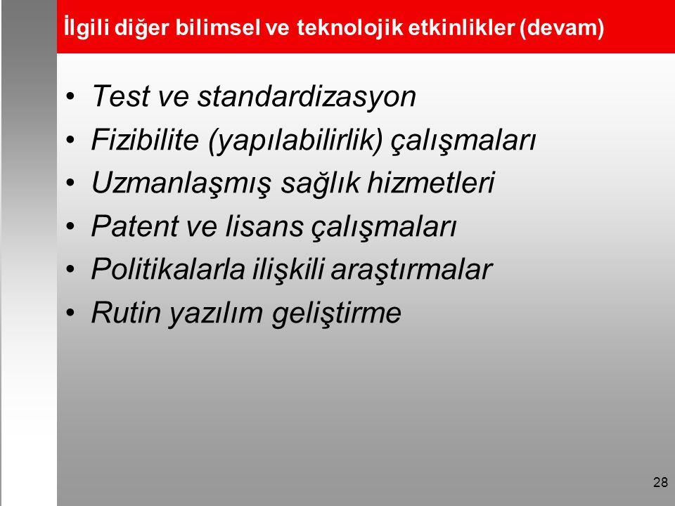 İlgili diğer bilimsel ve teknolojik etkinlikler (devam) Test ve standardizasyon Fizibilite (yapılabilirlik) çalışmaları Uzmanlaşmış sağlık hizmetleri Patent ve lisans çalışmaları Politikalarla ilişkili araştırmalar Rutin yazılım geliştirme 28