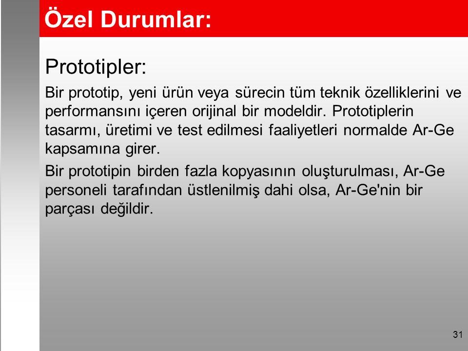 Özel Durumlar: Prototipler: Bir prototip, yeni ürün veya sürecin tüm teknik özelliklerini ve performansını içeren orijinal bir modeldir.