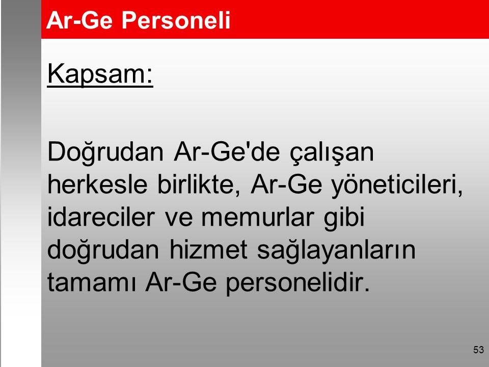 Ar-Ge Personeli Kapsam: Doğrudan Ar-Ge de çalışan herkesle birlikte, Ar-Ge yöneticileri, idareciler ve memurlar gibi doğrudan hizmet sağlayanların tamamı Ar-Ge personelidir.