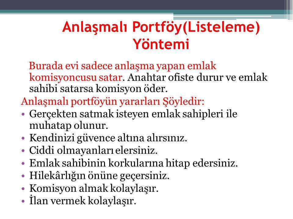 Anlaşmalı Portföy(Listeleme) Yöntemi Burada evi sadece anlaşma yapan emlak komisyoncusu satar. Anahtar ofiste durur ve emlak sahibi satarsa komisyon ö