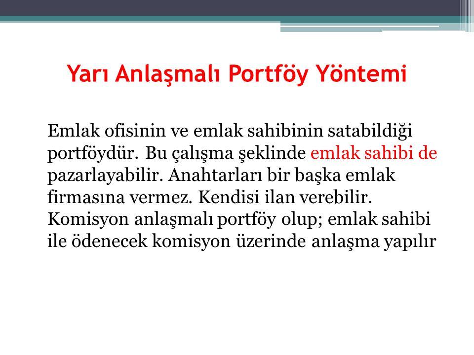 Yarı Anlaşmalı Portföy Yöntemi Emlak ofisinin ve emlak sahibinin satabildiği portföydür. Bu çalışma şeklinde emlak sahibi de pazarlayabilir. Anahtarla