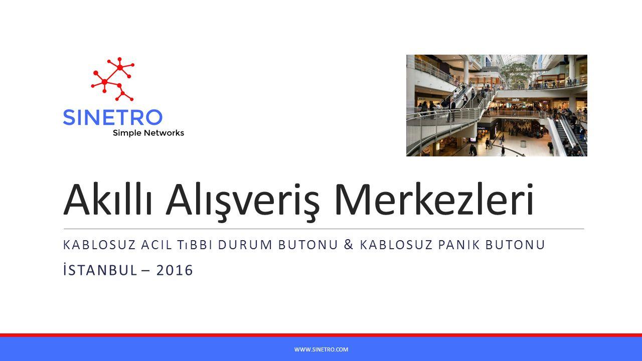 Akıllı Alışveriş Merkezleri KABLOSUZ ACIL TıBBI DURUM BUTONU & KABLOSUZ PANIK BUTONU İSTANBUL – 2016 WWW.SINETRO.COM