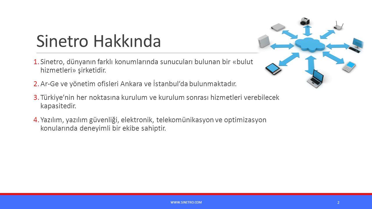 Sinetro Hakkında 1.Sinetro, dünyanın farklı konumlarında sunucuları bulunan bir «bulut hizmetleri» şirketidir. 2.Ar-Ge ve yönetim ofisleri Ankara ve İ