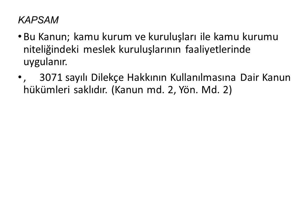 KAPSAM Bu Kanun; kamu kurum ve kuruluşları ile kamu kurumu niteliğindeki meslek kuruluşlarının faaliyetlerinde uygulanır., 3071 sayılı Dilekçe Hakkının Kullanılmasına Dair Kanun hükümleri saklıdır.