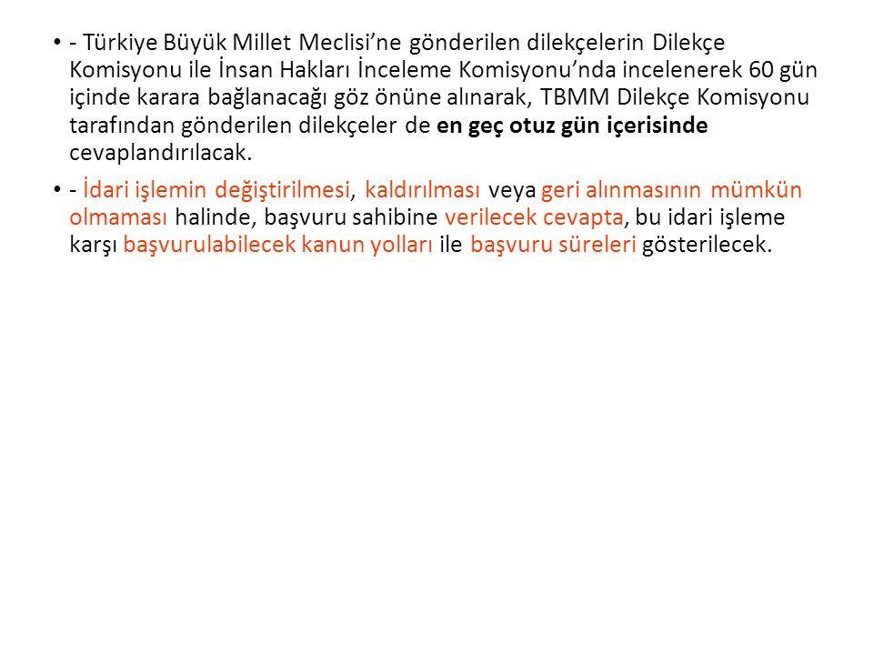 - Türkiye Büyük Millet Meclisi'ne gönderilen dilekçelerin Dilekçe Komisyonu ile İnsan Hakları İnceleme Komisyonu'nda incelenerek 60 gün içinde karara bağlanacağı göz önüne alınarak, TBMM Dilekçe Komisyonu tarafından gönderilen dilekçeler de en geç otuz gün içerisinde cevaplandırılacak.