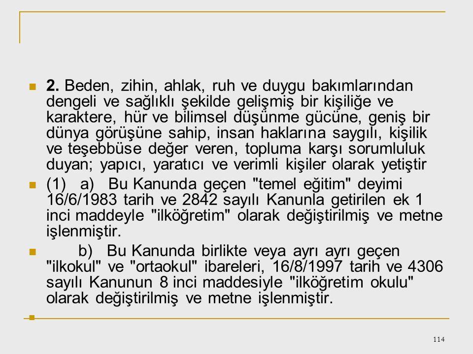 113 Türk Milli Eğitiminin Amaçları I – Genel amaçlar: Madde 2 – Türk Milli Eğitiminin genel amacı,Türk Milletinin bütün fertlerini, 1. (Değişik: 16/6/