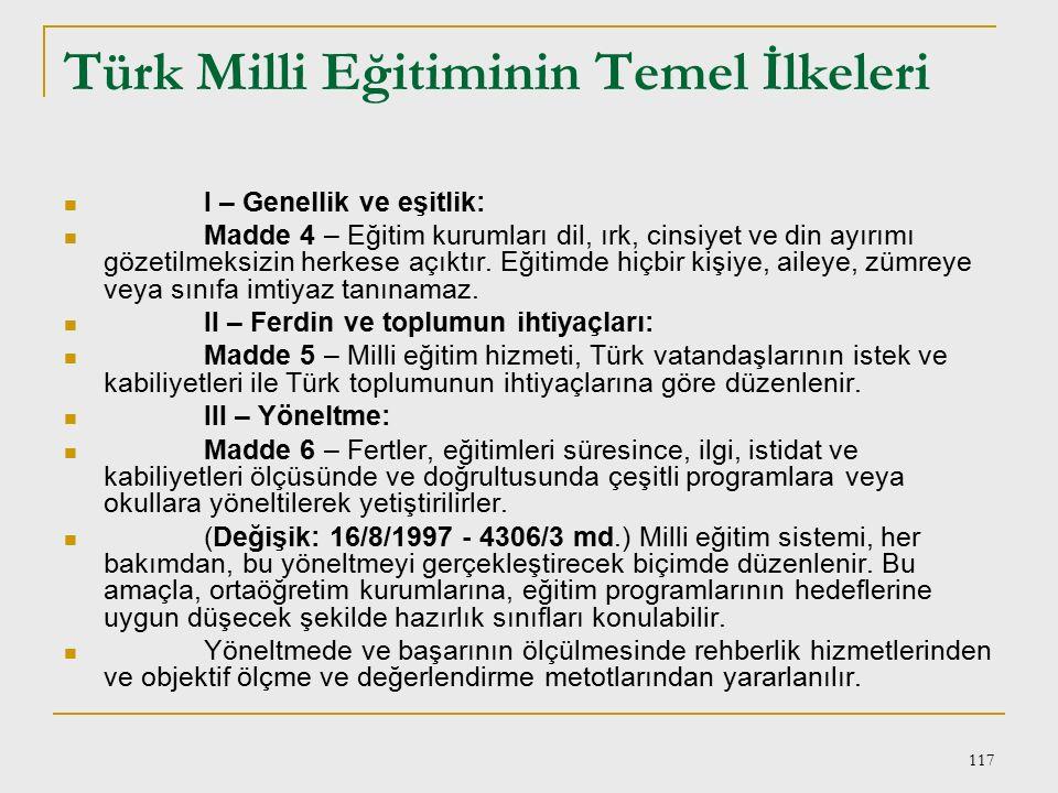 116 II – Özel amaçlar: Madde 3 – Türk eğitim ve öğretim sistemi, bu genel amaçları gerçekleştirecek şekilde düzenlenir ve çeşitli derece ve türdeki eğ