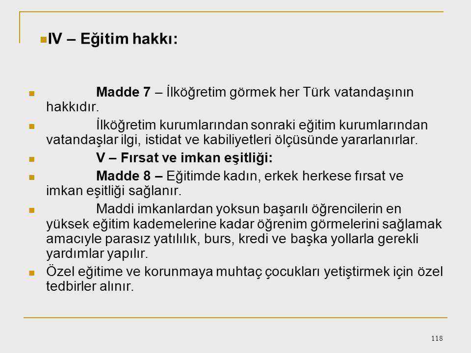 117 Türk Milli Eğitiminin Temel İlkeleri I – Genellik ve eşitlik: Madde 4 – Eğitim kurumları dil, ırk, cinsiyet ve din ayırımı gözetilmeksizin herkese