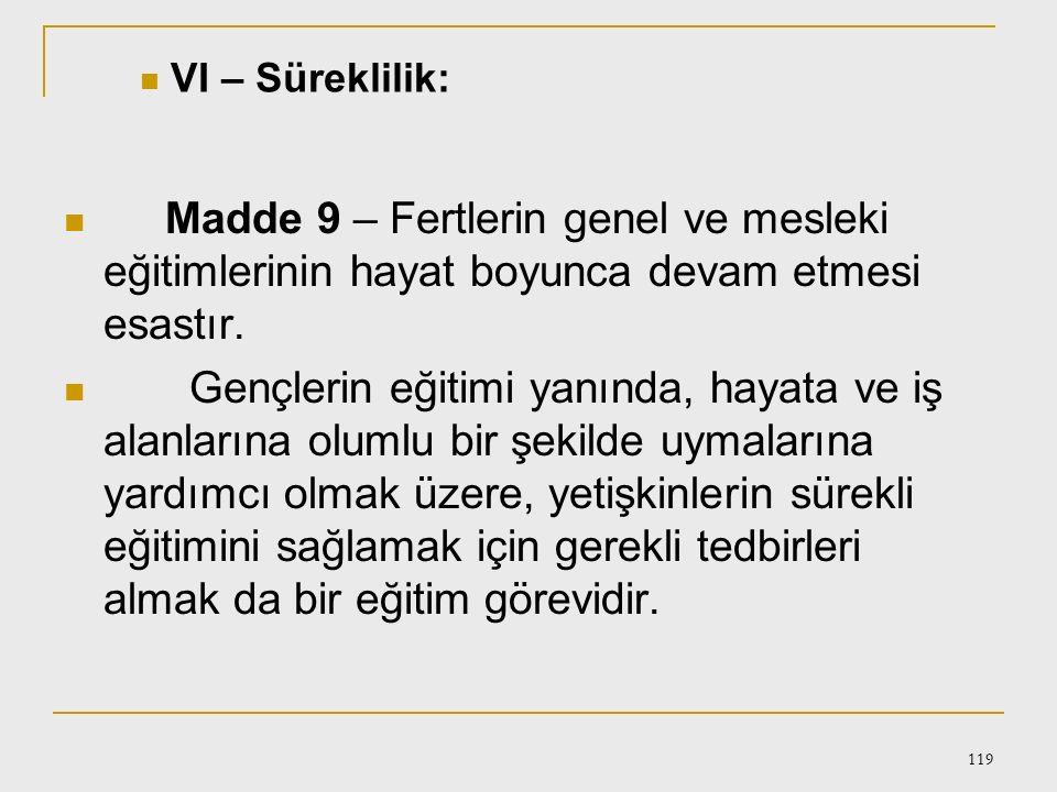 118 Madde 7 – İlköğretim görmek her Türk vatandaşının hakkıdır. İlköğretim kurumlarından sonraki eğitim kurumlarından vatandaşlar ilgi, istidat ve kab