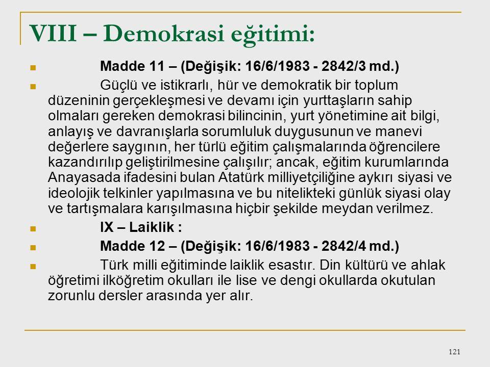120 VII – Atatürk İnkılap ve İlkeleri ve Atatürk Milliyetçiliği: Madde 10 – (Değişik: 16/6/1983 - 2842/2 md.) Eğitim sistemimizin her derece ve türü i
